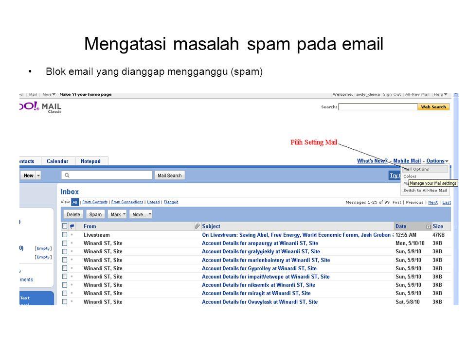 Mengatasi masalah spam pada email •Blok email yang dianggap mengganggu (spam)