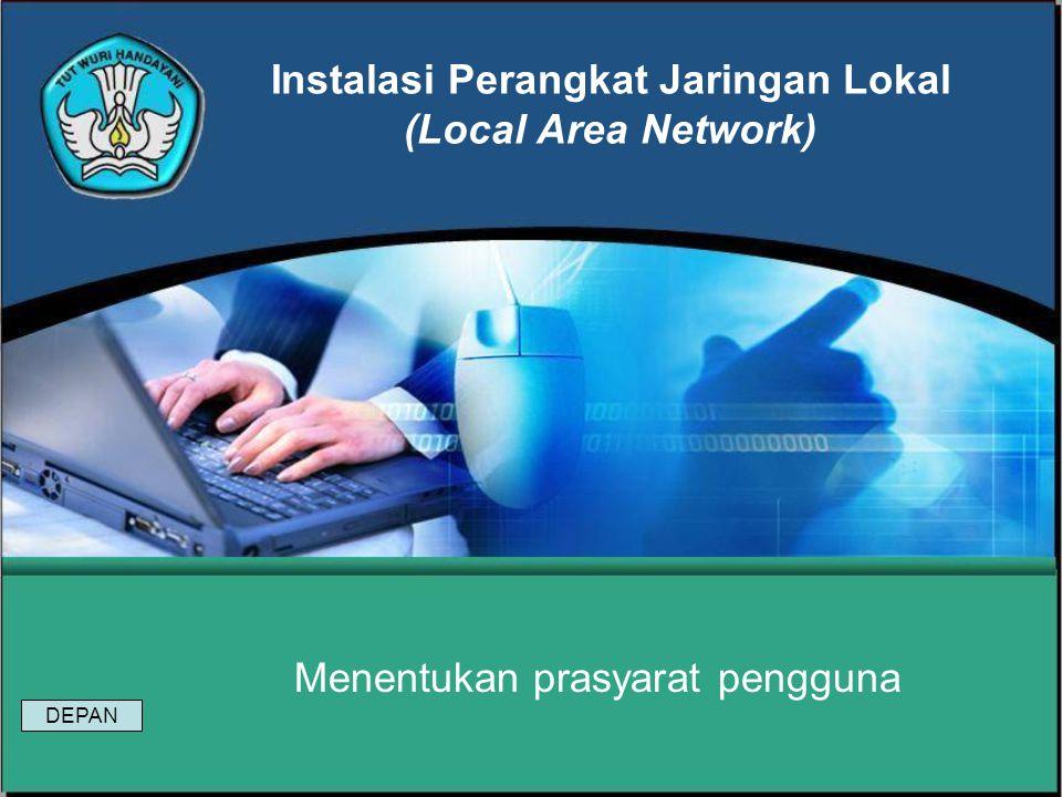 Instalasi Perangkat Jaringan Lokal (Local Area Network) Menentukan prasyarat pengguna DEPAN