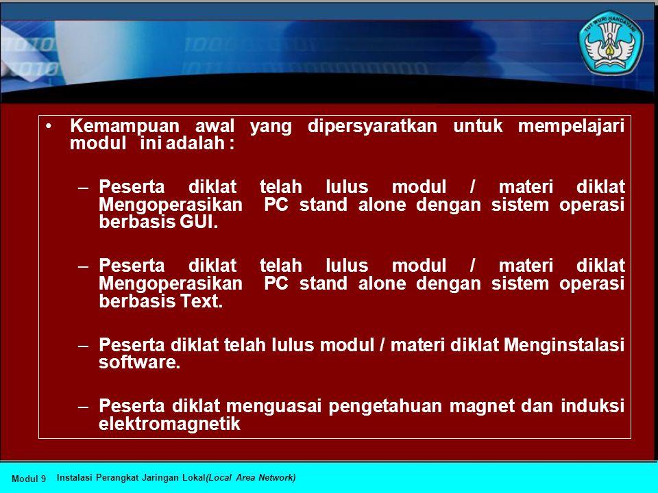•Kemampuan awal yang dipersyaratkan untuk mempelajari modul ini adalah : –Peserta diklat telah lulus modul / materi diklat Mengoperasikan PC stand alone dengan sistem operasi berbasis GUI.