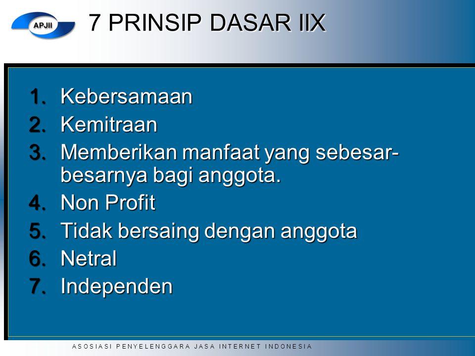 A S O S I A S I P E N Y E L E N G G A R A J A S A I N T E R N E T I N D O N E S I A 7 PRINSIP DASAR IIX 1.Kebersamaan 2.Kemitraan 3.Memberikan manfaat