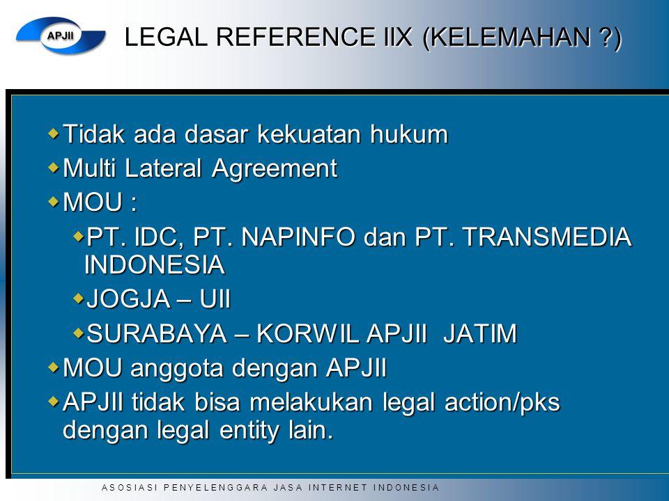 A S O S I A S I P E N Y E L E N G G A R A J A S A I N T E R N E T I N D O N E S I A LEGAL REFERENCE IIX (KELEMAHAN ?)  Tidak ada dasar kekuatan hukum