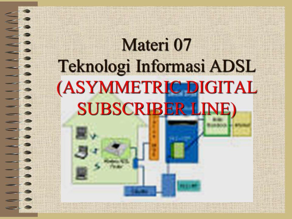 Materi 07 Teknologi Informasi ADSL (ASYMMETRIC DIGITAL SUBSCRIBER LINE)