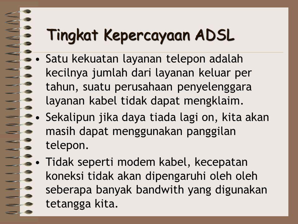 Tingkat Kepercayaan ADSL •Satu kekuatan layanan telepon adalah kecilnya jumlah dari layanan keluar per tahun, suatu perusahaan penyelenggara layanan k