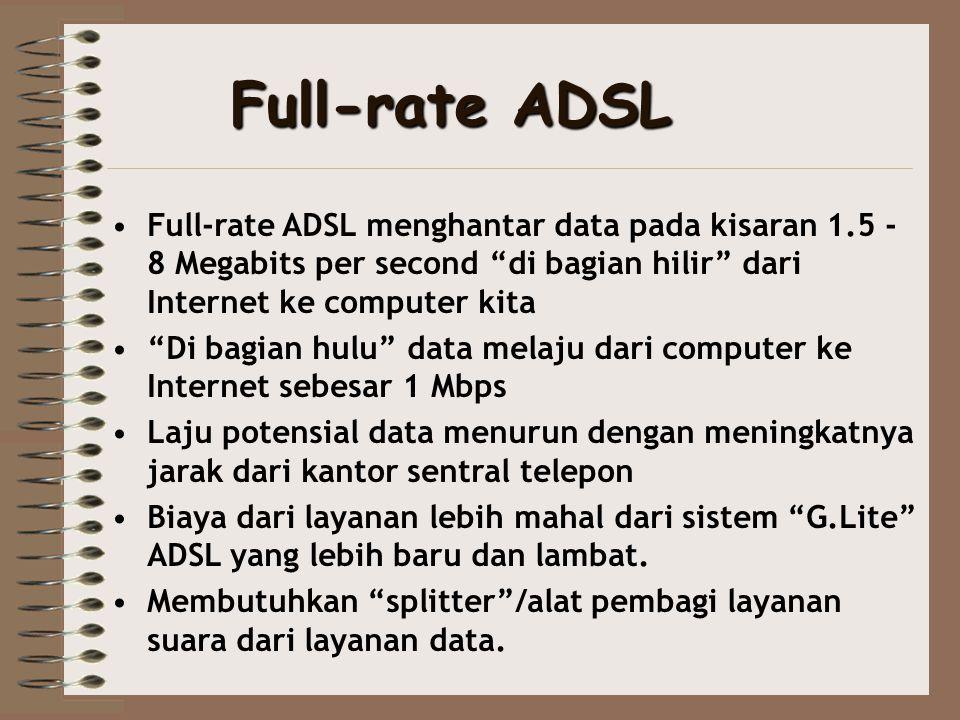 """Full-rate ADSL •Full-rate ADSL menghantar data pada kisaran 1.5 - 8 Megabits per second """"di bagian hilir"""" dari Internet ke computer kita •""""Di bagian h"""