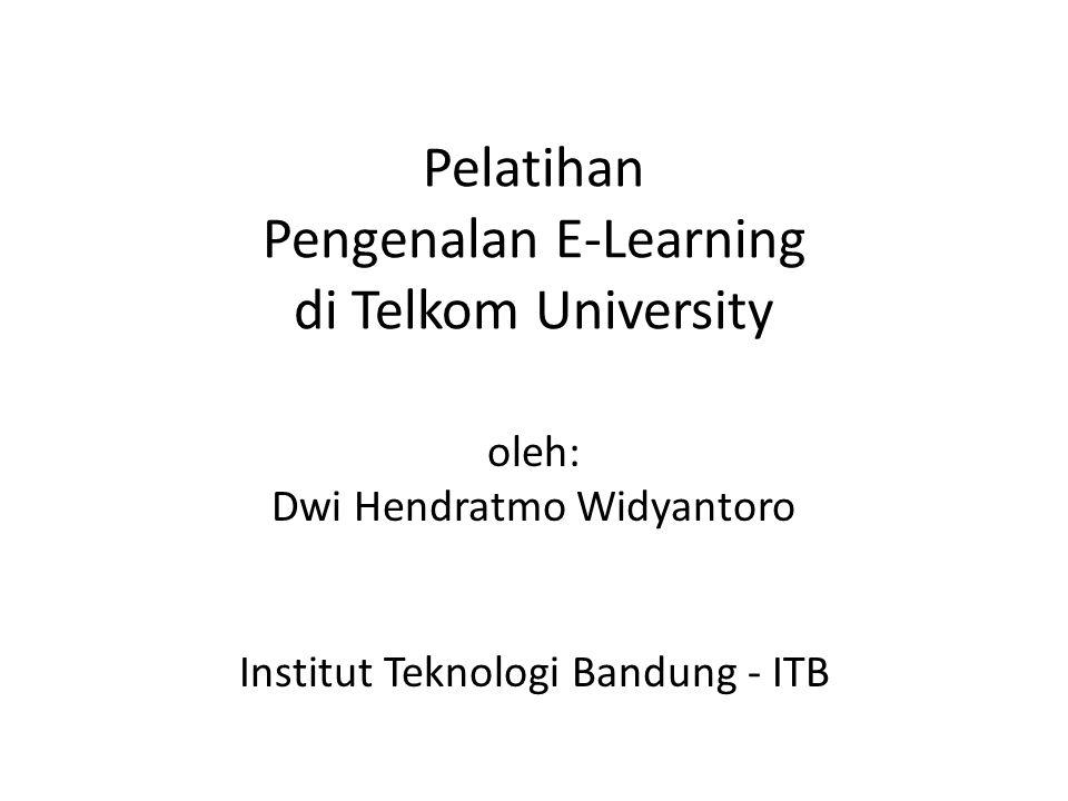 Pelatihan Pengenalan E-Learning di Telkom University oleh: Dwi Hendratmo Widyantoro Institut Teknologi Bandung - ITB