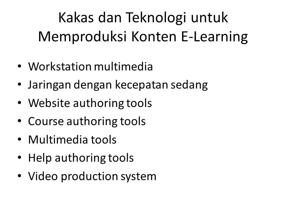 Kakas dan Teknologi untuk Memproduksi Konten E-Learning • Workstation multimedia • Jaringan dengan kecepatan sedang • Website authoring tools • Course