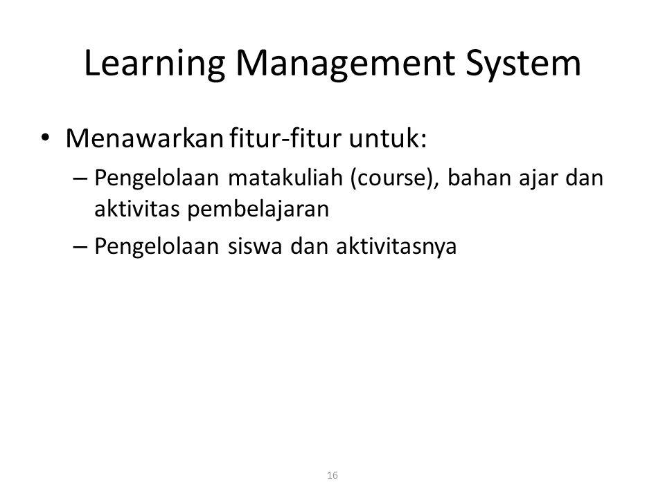16 Learning Management System • Menawarkan fitur-fitur untuk: – Pengelolaan matakuliah (course), bahan ajar dan aktivitas pembelajaran – Pengelolaan s