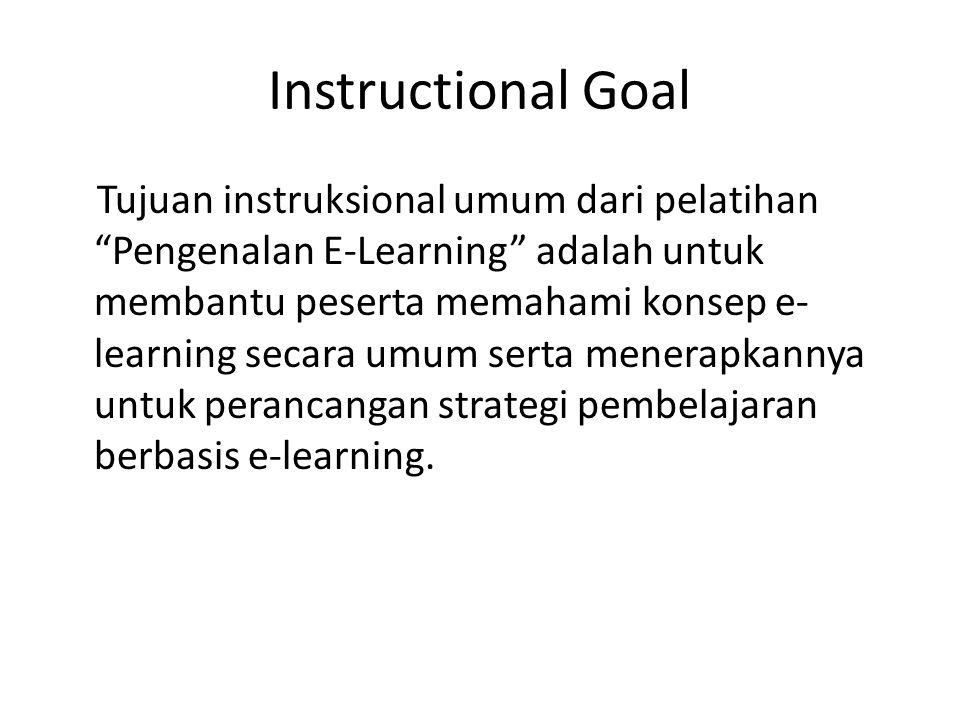 Instructional Objectives (TIK) Setelah mengikuti pelatihan Pengenalan E- Learning ini peserta mampu: – Menjelaskan definisi e-learning secara umum – Mengidentifikasi kekurangan dan kelemahan e- learning – Mengidentifikasi teknologi untuk e-learning – Memahami berbagai strategi pengajaran dengan e-learning – Menyusun rancangan pengajaran berbasis e- learning