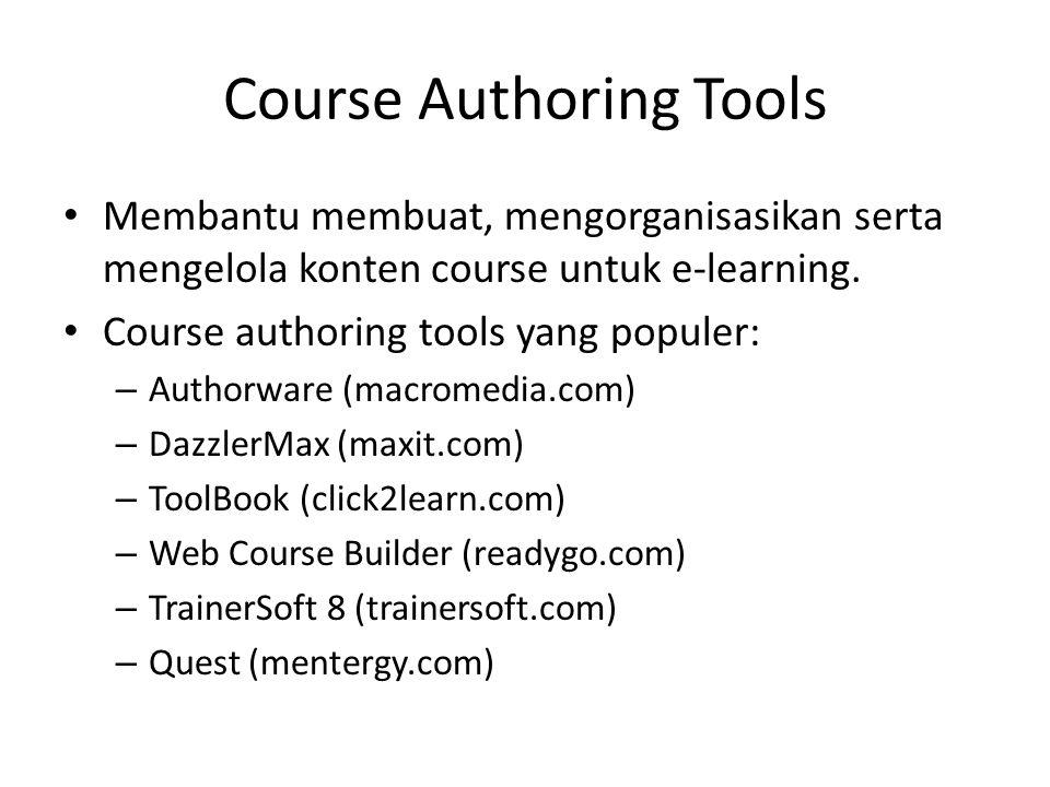 Course Authoring Tools • Membantu membuat, mengorganisasikan serta mengelola konten course untuk e-learning. • Course authoring tools yang populer: –
