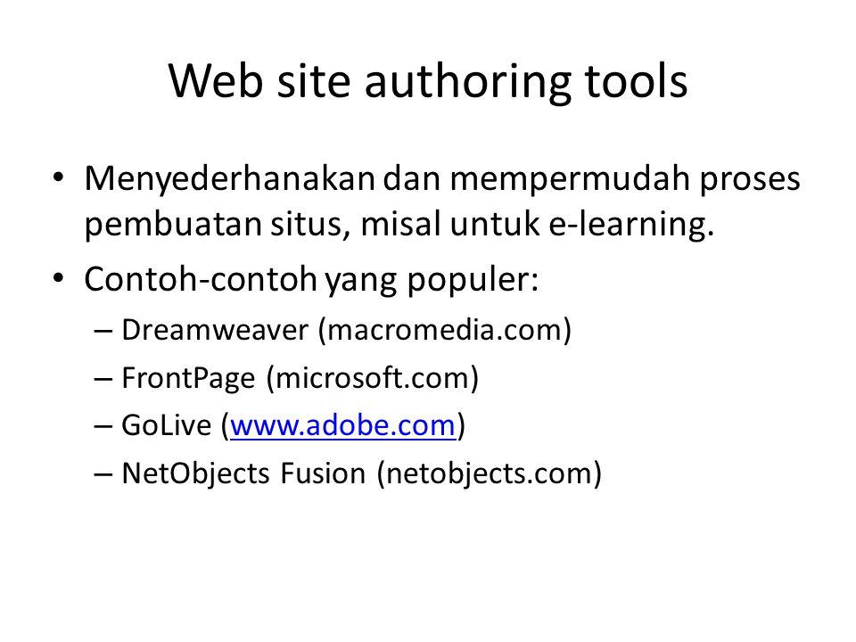 Web site authoring tools • Menyederhanakan dan mempermudah proses pembuatan situs, misal untuk e-learning. • Contoh-contoh yang populer: – Dreamweaver