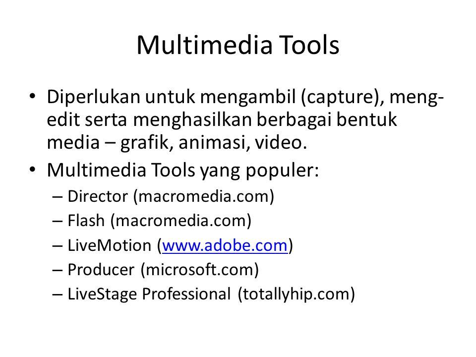 Multimedia Tools • Diperlukan untuk mengambil (capture), meng- edit serta menghasilkan berbagai bentuk media – grafik, animasi, video. • Multimedia To