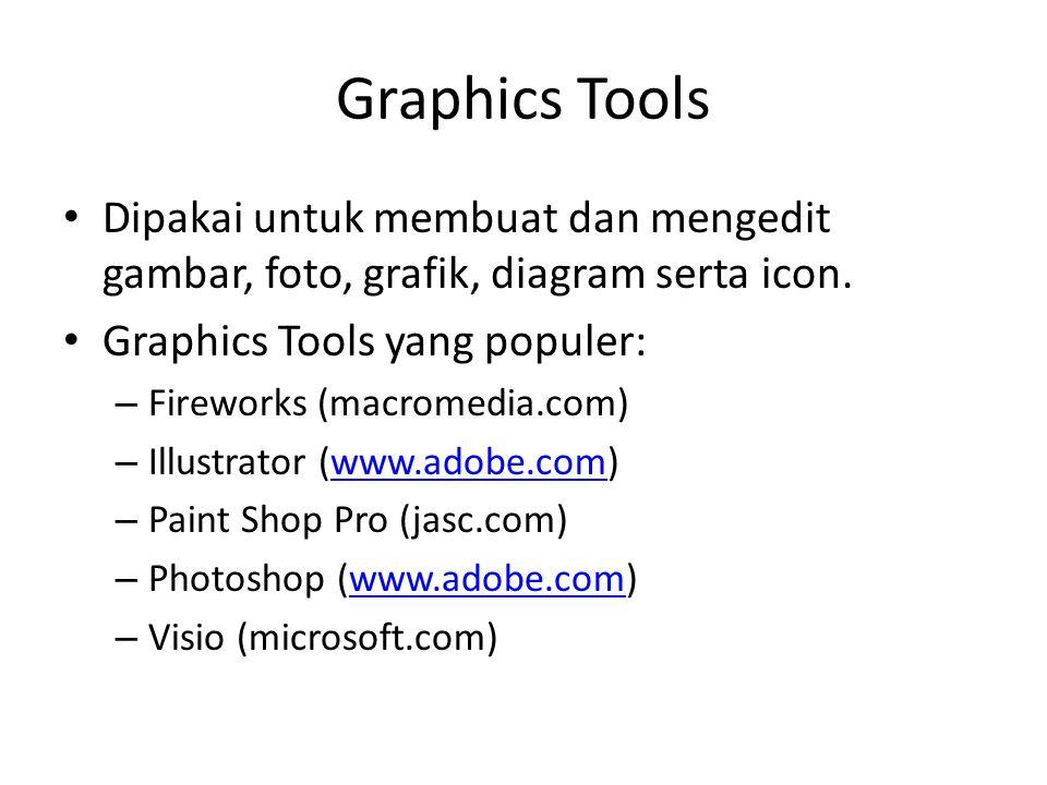 Graphics Tools • Dipakai untuk membuat dan mengedit gambar, foto, grafik, diagram serta icon. • Graphics Tools yang populer: – Fireworks (macromedia.c