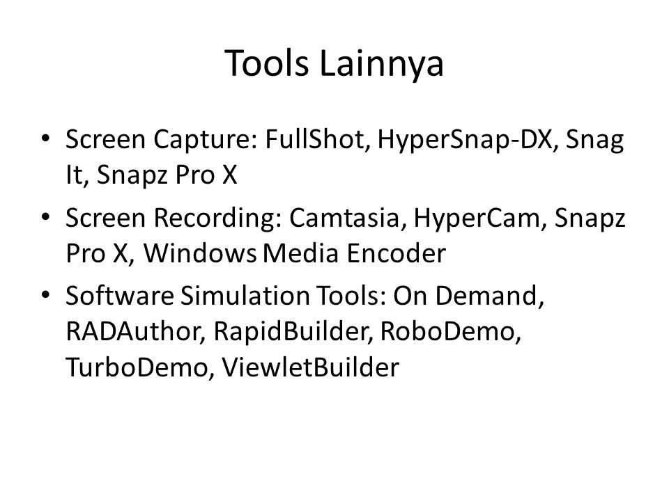 Tools Lainnya • Screen Capture: FullShot, HyperSnap-DX, Snag It, Snapz Pro X • Screen Recording: Camtasia, HyperCam, Snapz Pro X, Windows Media Encode