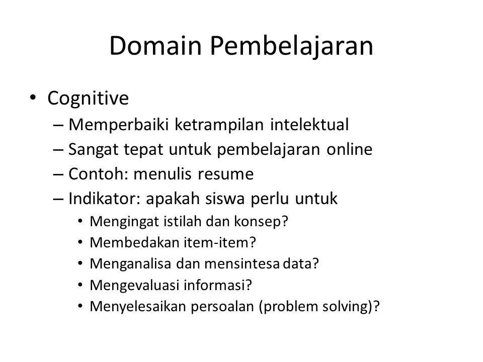 Domain Pembelajaran • Cognitive – Memperbaiki ketrampilan intelektual – Sangat tepat untuk pembelajaran online – Contoh: menulis resume – Indikator: a