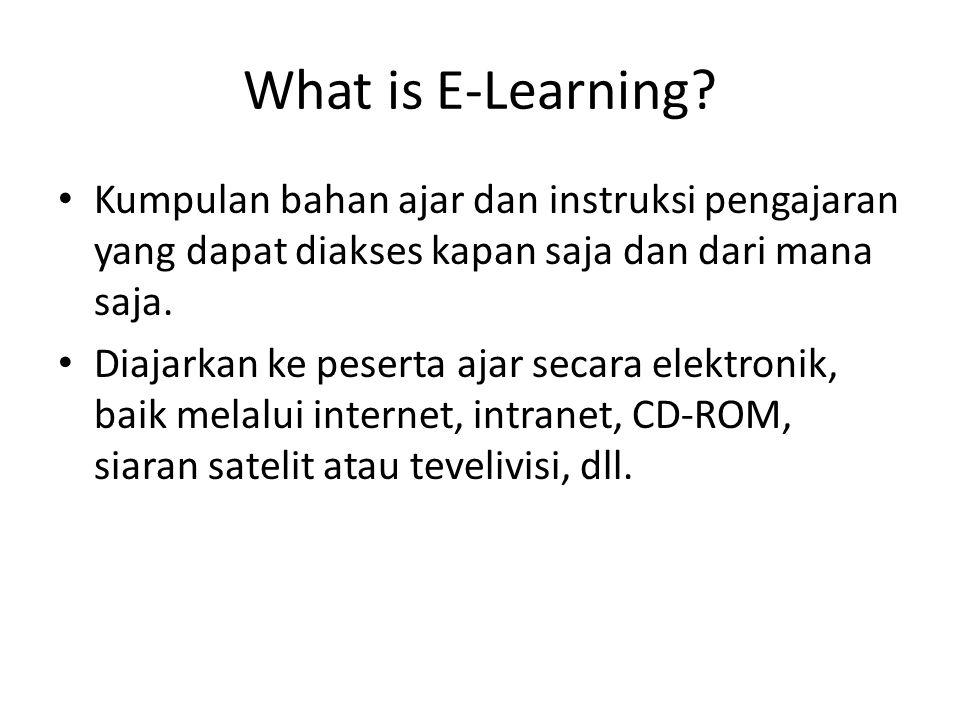 Elemen dalam E-Learning • What: berisi bahan ajar (content) dan cara pengajaran (instructional methods) yang membantu proses belajar.