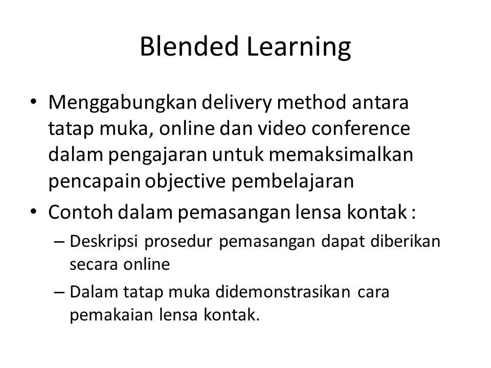 Blended Learning • Menggabungkan delivery method antara tatap muka, online dan video conference dalam pengajaran untuk memaksimalkan pencapain objecti