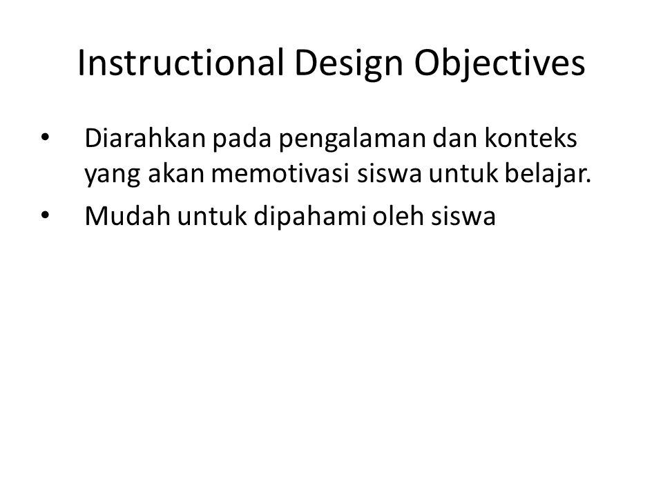 Instructional Design Objectives • Diarahkan pada pengalaman dan konteks yang akan memotivasi siswa untuk belajar. • Mudah untuk dipahami oleh siswa