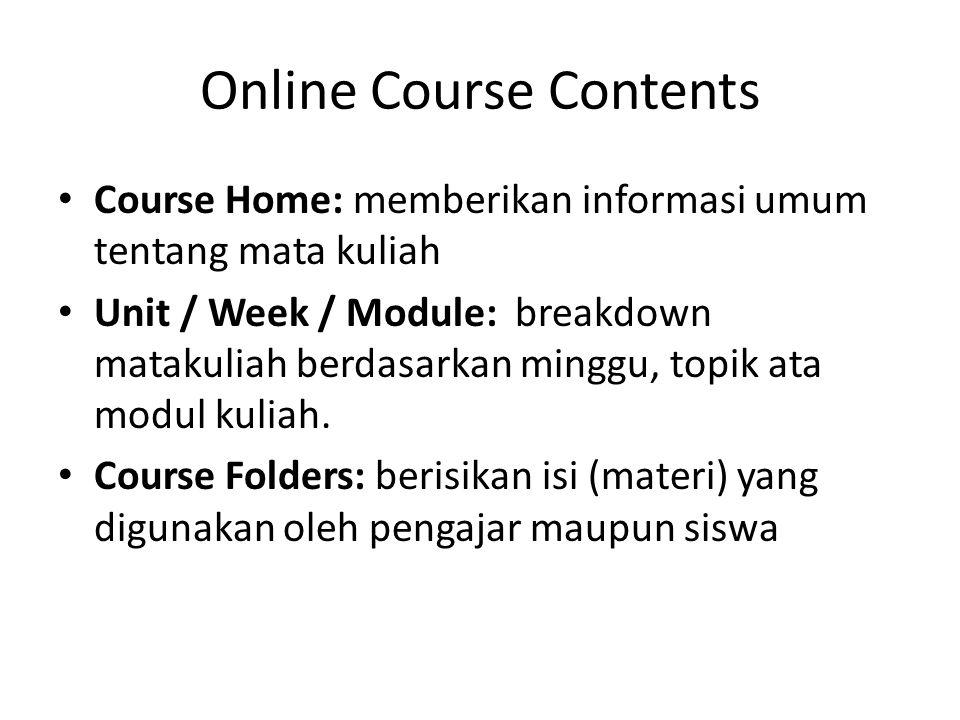 Online Course Contents • Course Home: memberikan informasi umum tentang mata kuliah • Unit / Week / Module: breakdown matakuliah berdasarkan minggu, t
