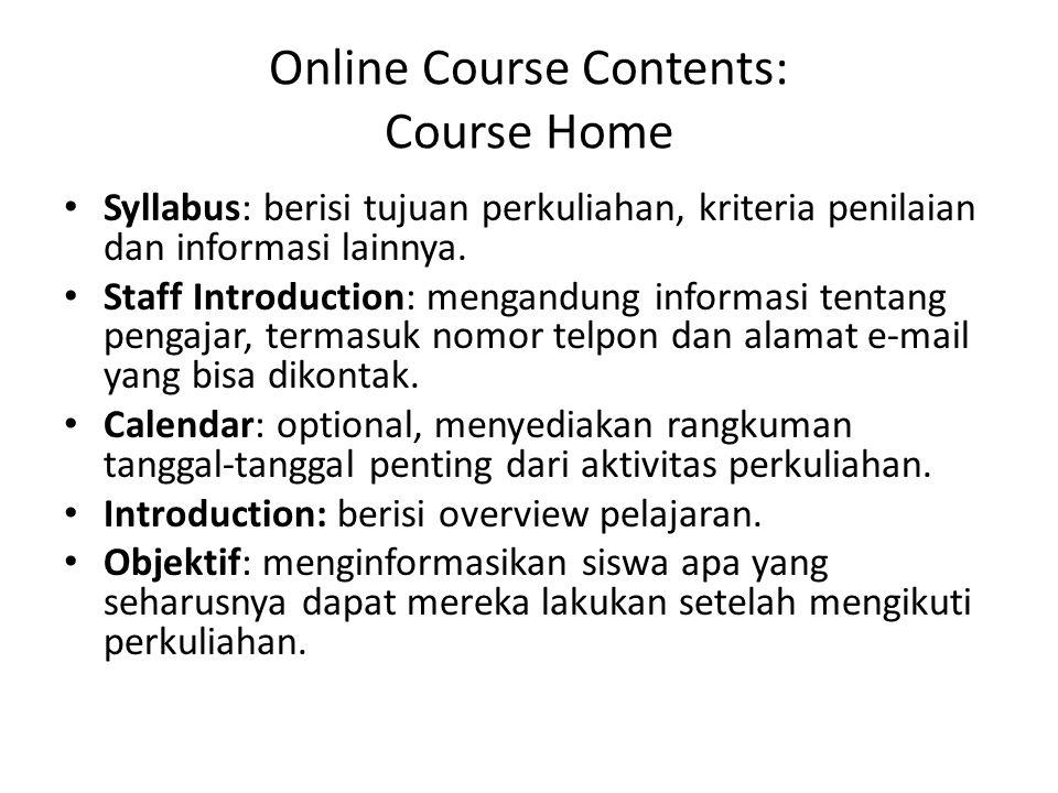 Online Course Contents: Course Home • Syllabus: berisi tujuan perkuliahan, kriteria penilaian dan informasi lainnya. • Staff Introduction: mengandung