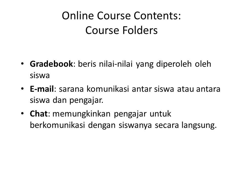 Online Course Contents: Course Folders • Gradebook: beris nilai-nilai yang diperoleh oleh siswa • E-mail: sarana komunikasi antar siswa atau antara si