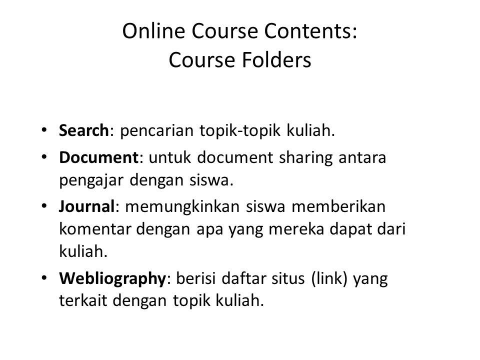 Online Course Contents: Course Folders • Search: pencarian topik-topik kuliah. • Document: untuk document sharing antara pengajar dengan siswa. • Jour
