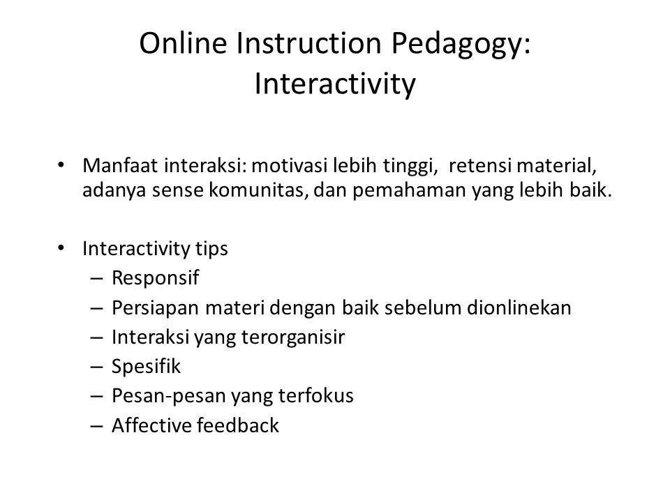 Online Instruction Pedagogy: Interactivity • Manfaat interaksi: motivasi lebih tinggi, retensi material, adanya sense komunitas, dan pemahaman yang le