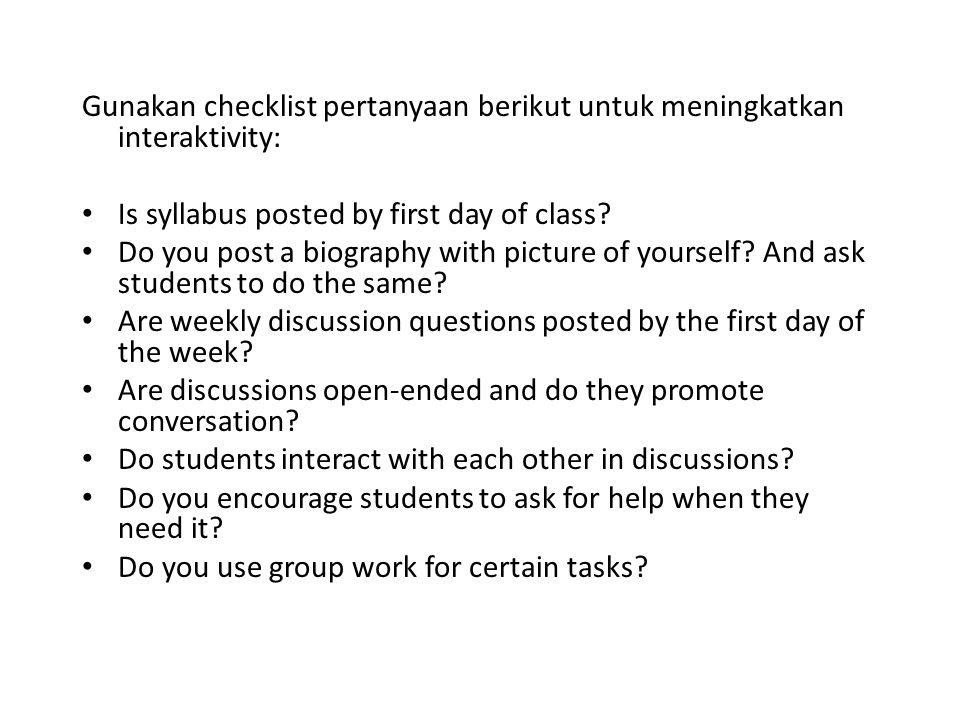 Gunakan checklist pertanyaan berikut untuk meningkatkan interaktivity: • Is syllabus posted by first day of class? • Do you post a biography with pict