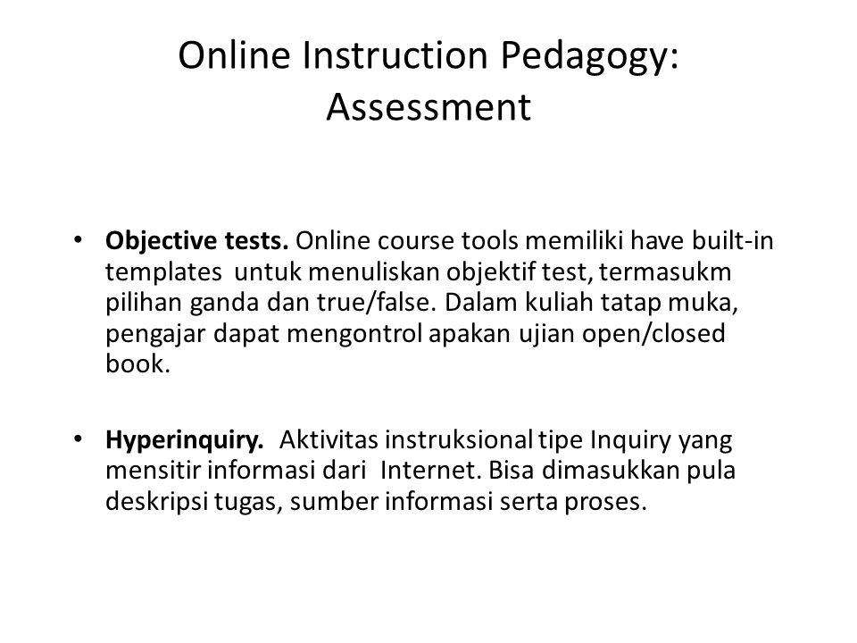 Online Instruction Pedagogy: Assessment • Objective tests.