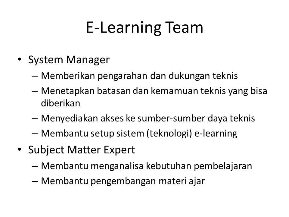 E-Learning Team • System Manager – Memberikan pengarahan dan dukungan teknis – Menetapkan batasan dan kemamuan teknis yang bisa diberikan – Menyediaka