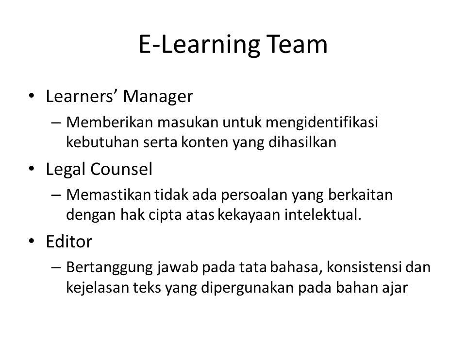E-Learning Team • Learners' Manager – Memberikan masukan untuk mengidentifikasi kebutuhan serta konten yang dihasilkan • Legal Counsel – Memastikan ti