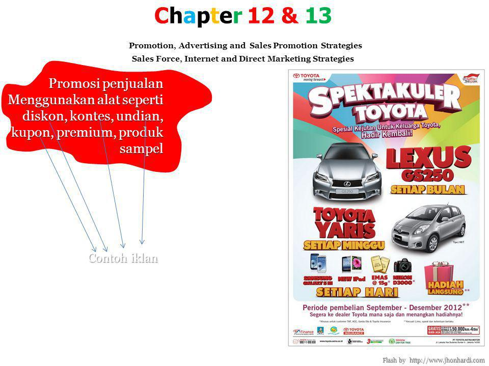 Chapter 12 & 13 Promotion, Advertising and Sales Promotion Strategies Sales Force, Internet and Direct Marketing Strategies Flash by http://www.jhonhardi.com b.