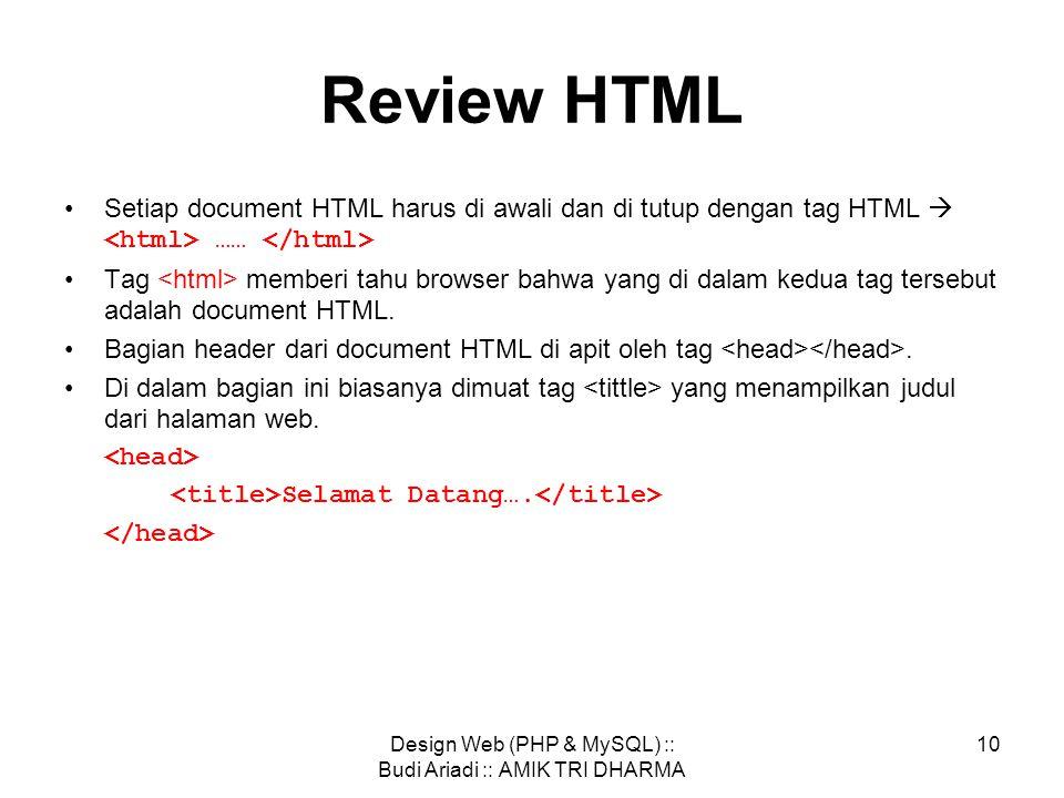 Design Web (PHP & MySQL) :: Budi Ariadi :: AMIK TRI DHARMA 9 •Bentuk umum penulisan tag html adalah: d imana: –Element - nama tag –Attribute - atribut dari tag –Value - nilai dari atribut.
