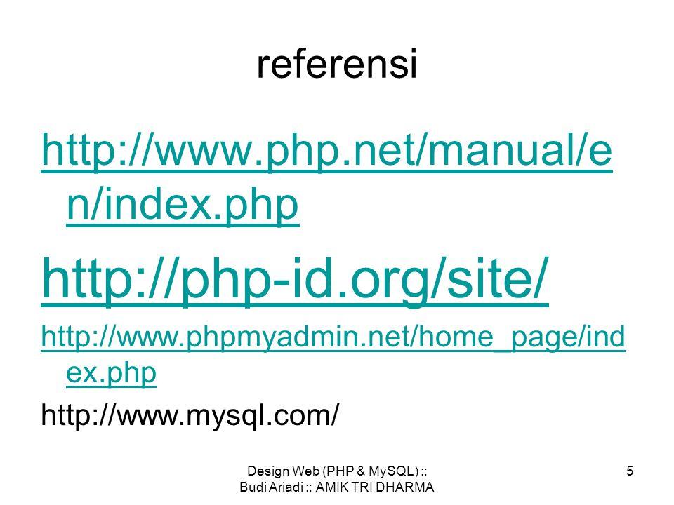 Design Web (PHP & MySQL) :: Budi Ariadi :: AMIK TRI DHARMA 5 referensi http://www.php.net/manual/e n/index.php http://php-id.org/site/ http://www.phpmyadmin.net/home_page/ind ex.php http://www.mysql.com/