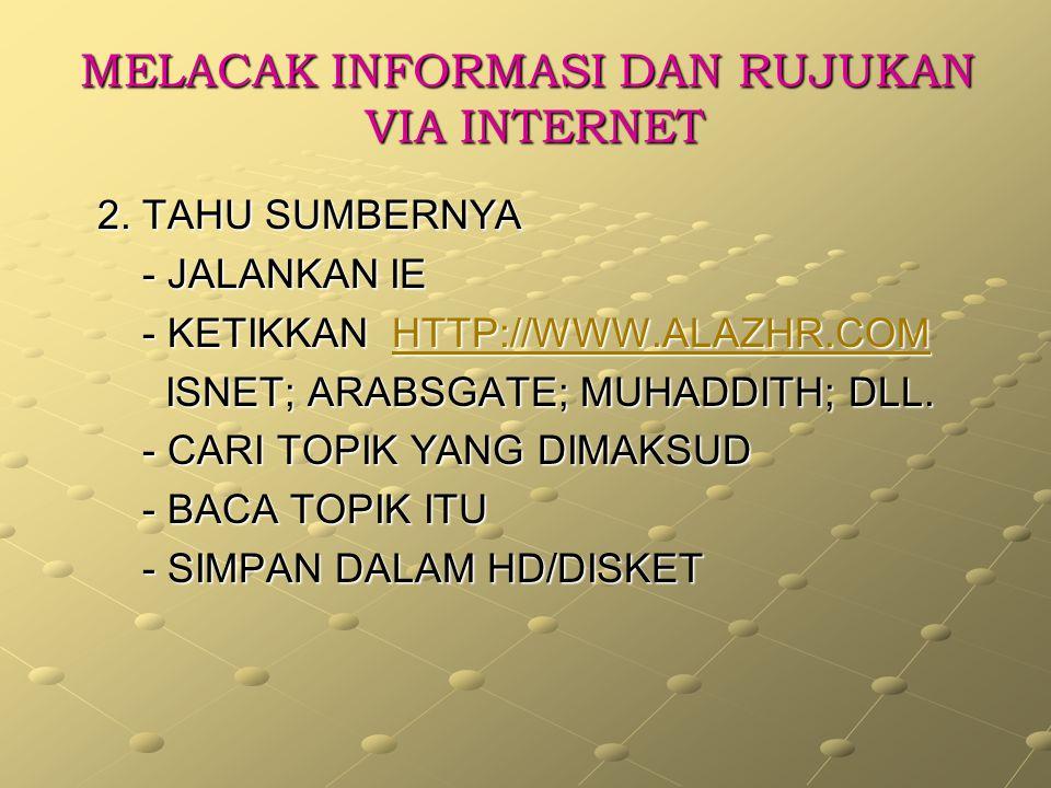 MELACAK INFORMASI DAN RUJUKAN VIA INTERNET 2.TAHU SUMBERNYA 2.