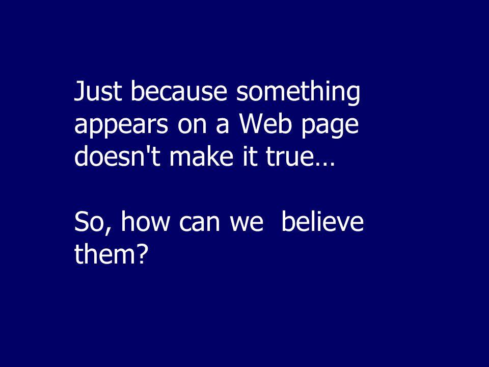 Akurasi  Tidak ada jaminan akurasi informasi di Internet.  Material di Internet ditulis oleh jutaan orang, dan sebagian besar tidak di review dahulu