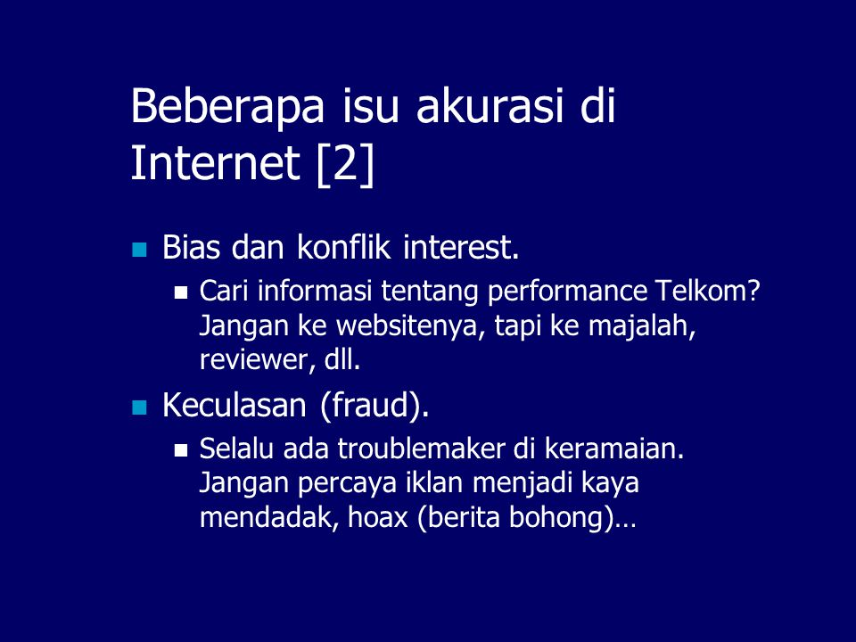 Beberapa isu akurasi di Internet [1]  Kesalahan tulis  Typographical errors, factual errors, accidental omissions, incorrect URLs, careless statements, and ambiguity  Informasi kadaluwarsa  Tdk ada jalan lain untuk mengetahui, kecuali kontak pengarang / pengelola web.