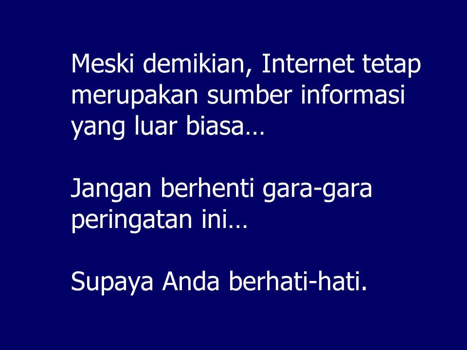Beberapa isu akurasi di Internet [2]  Bias dan konflik interest.  Cari informasi tentang performance Telkom? Jangan ke websitenya, tapi ke majalah,