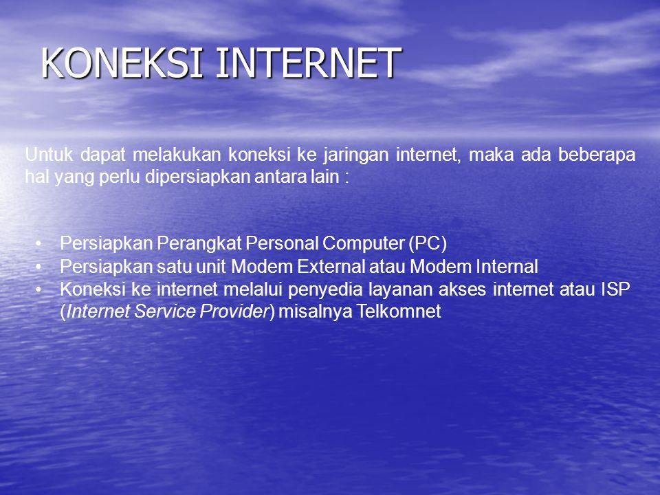 KONEKSI INTERNET Untuk dapat melakukan koneksi ke jaringan internet, maka ada beberapa hal yang perlu dipersiapkan antara lain : •Persiapkan Perangkat