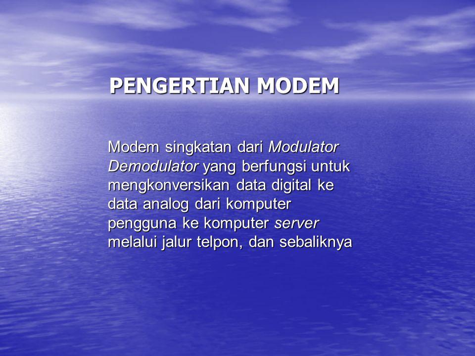 PENGERTIAN MODEM Modem singkatan dari Modulator Demodulator yang berfungsi untuk mengkonversikan data digital ke data analog dari komputer pengguna ke