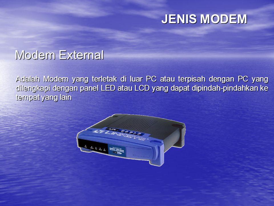 JENIS MODEM Modem External Adalah Modem yang terletak di luar PC atau terpisah dengan PC yang dilengkapi dengan panel LED atau LCD yang dapat dipindah
