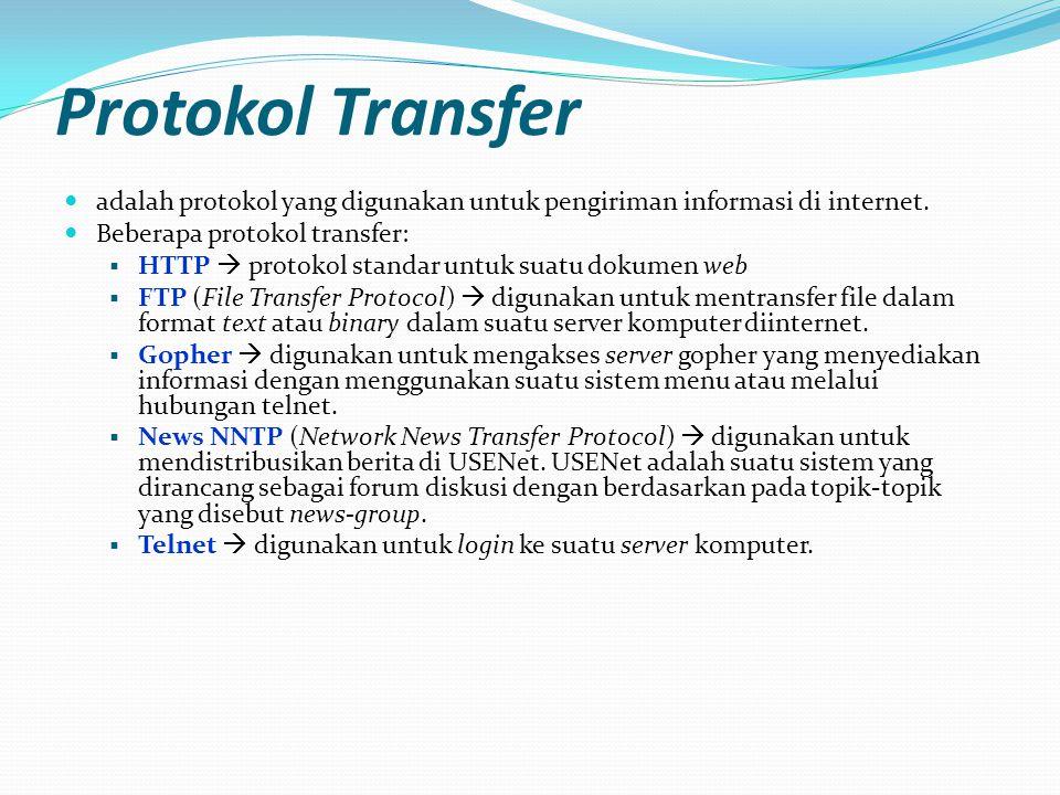 Protokol Transfer  adalah protokol yang digunakan untuk pengiriman informasi di internet.  Beberapa protokol transfer:  HTTP  protokol standar unt
