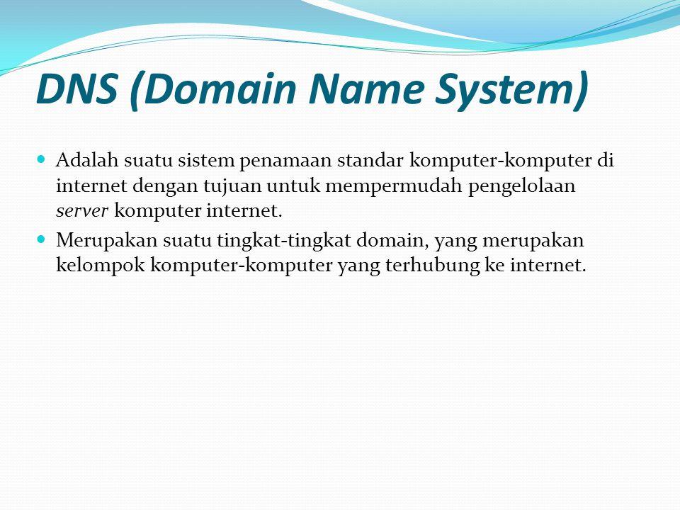 DNS (Domain Name System)  Adalah suatu sistem penamaan standar komputer-komputer di internet dengan tujuan untuk mempermudah pengelolaan server kompu