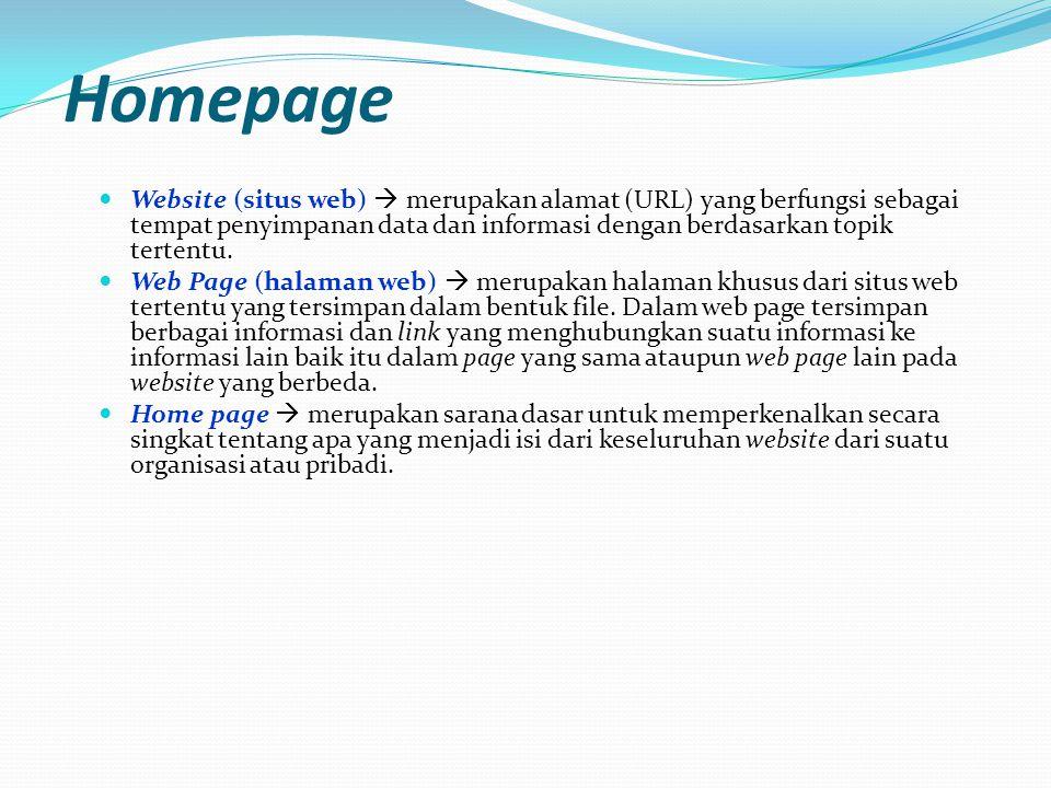 Homepage  Website (situs web)  merupakan alamat (URL) yang berfungsi sebagai tempat penyimpanan data dan informasi dengan berdasarkan topik tertentu