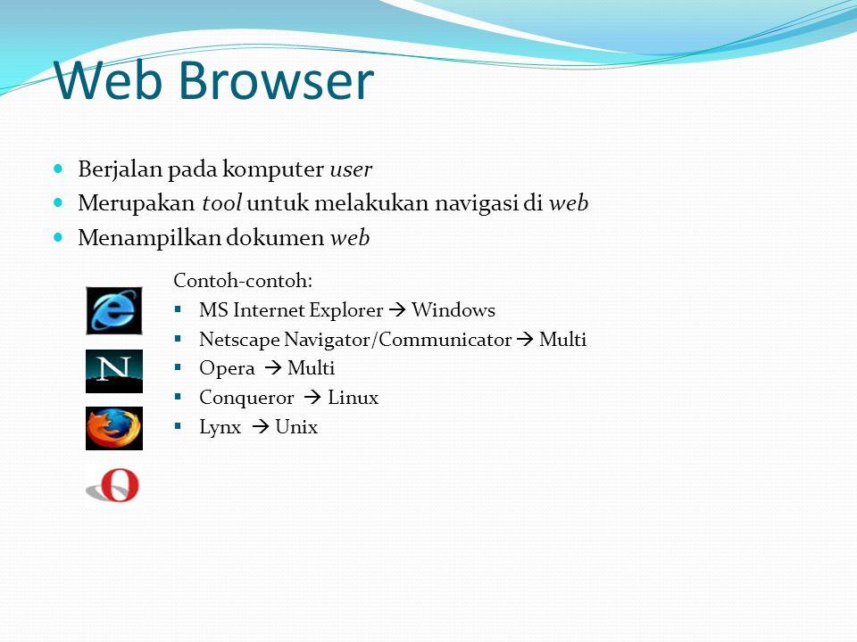 Web Browser  Berjalan pada komputer user  Merupakan tool untuk melakukan navigasi di web  Menampilkan dokumen web Contoh-contoh:  MS Internet Expl