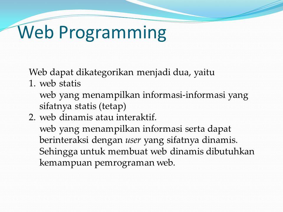 Web Programming Web dapat dikategorikan menjadi dua, yaitu 1.web statis web yang menampilkan informasi-informasi yang sifatnya statis (tetap) 2.web di