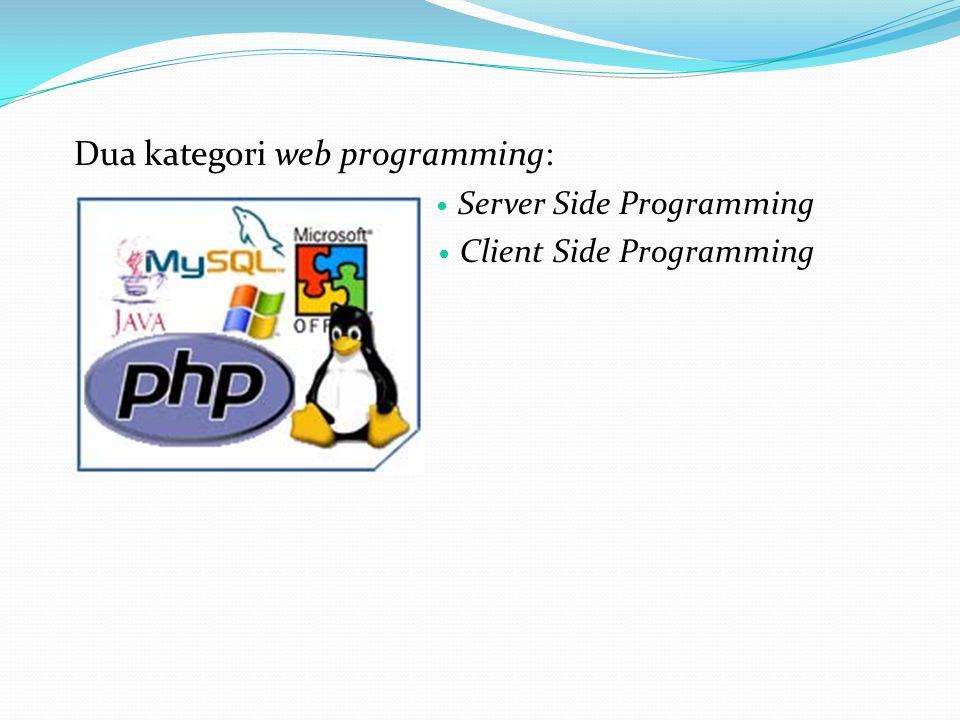 Dua kategori web programming:  Server Side Programming  Client Side Programming