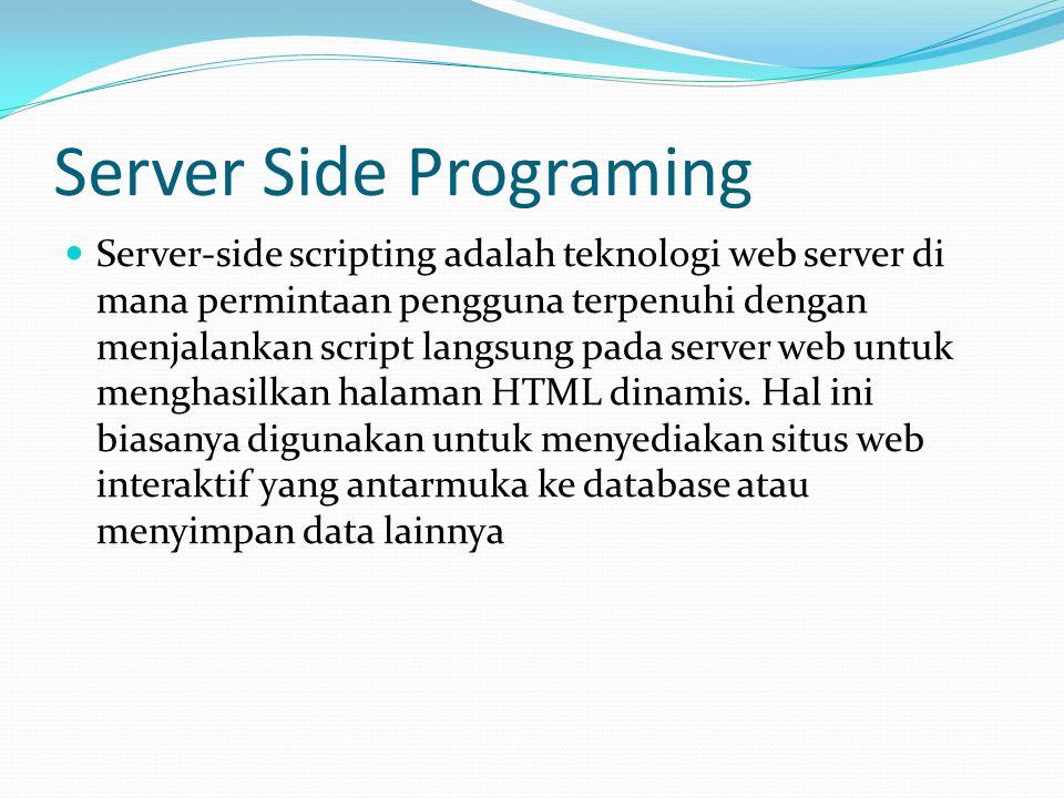 Server Side Programing  Server-side scripting adalah teknologi web server di mana permintaan pengguna terpenuhi dengan menjalankan script langsung pa