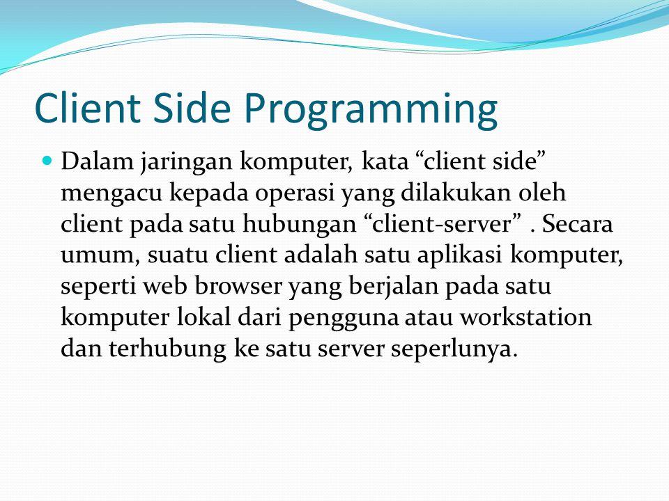 """Client Side Programming  Dalam jaringan komputer, kata """"client side"""" mengacu kepada operasi yang dilakukan oleh client pada satu hubungan """"client-ser"""