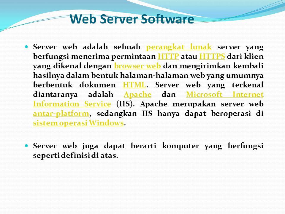 Web Server Software  Server web adalah sebuah perangkat lunak server yang berfungsi menerima permintaan HTTP atau HTTPS dari klien yang dikenal denga