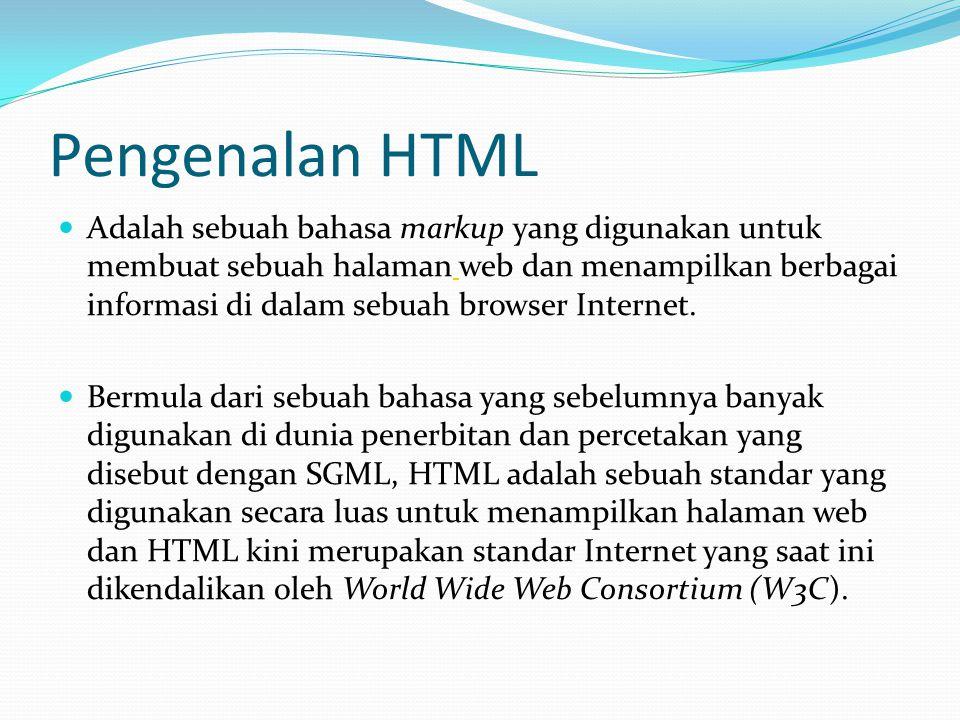 Pengenalan HTML  Adalah sebuah bahasa markup yang digunakan untuk membuat sebuah halaman web dan menampilkan berbagai informasi di dalam sebuah brows